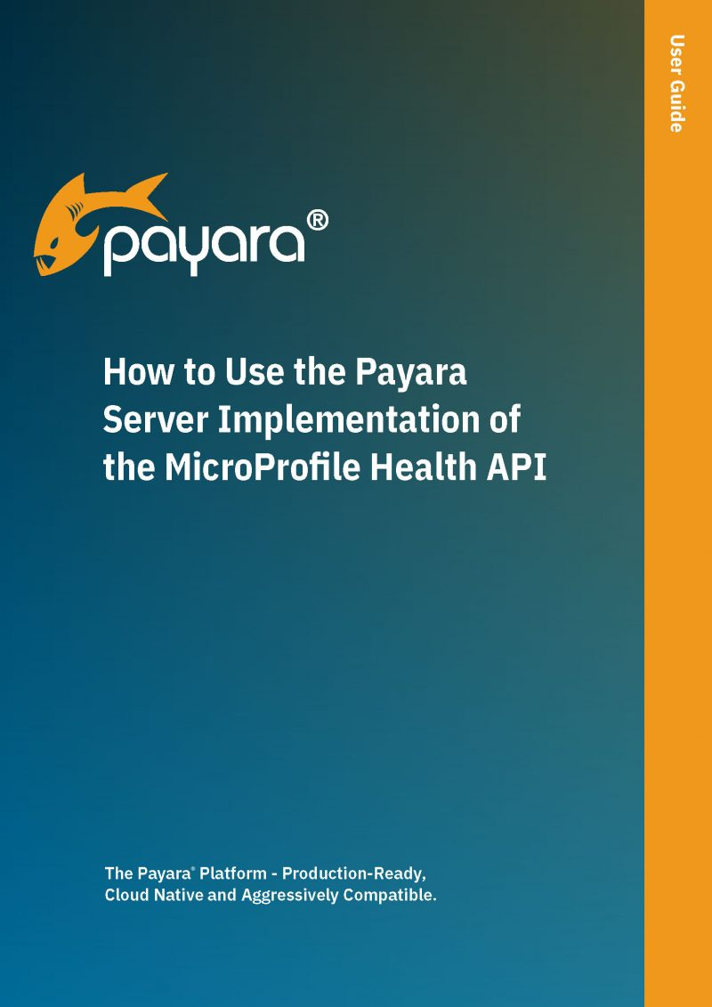 How to Use the Payara Server Implementation of the MicroProfile Health API Cover
