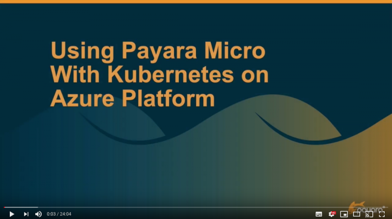 Using Payara Micro with Kubernetes on Azure AKS video screenshot