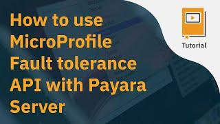How to use MicroProfile Fault Tolerance API with Payara Server video screenshot